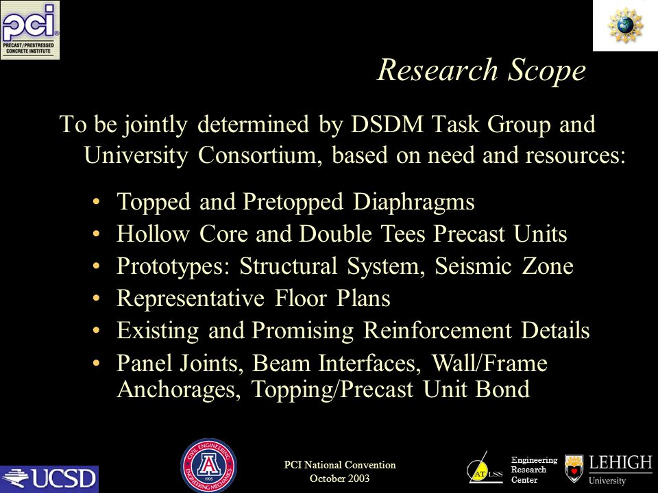 Engineering Research Center PCI National Convention October 2003 Research Scope To be jointly determined by DSDM Task Group and University Consortium,