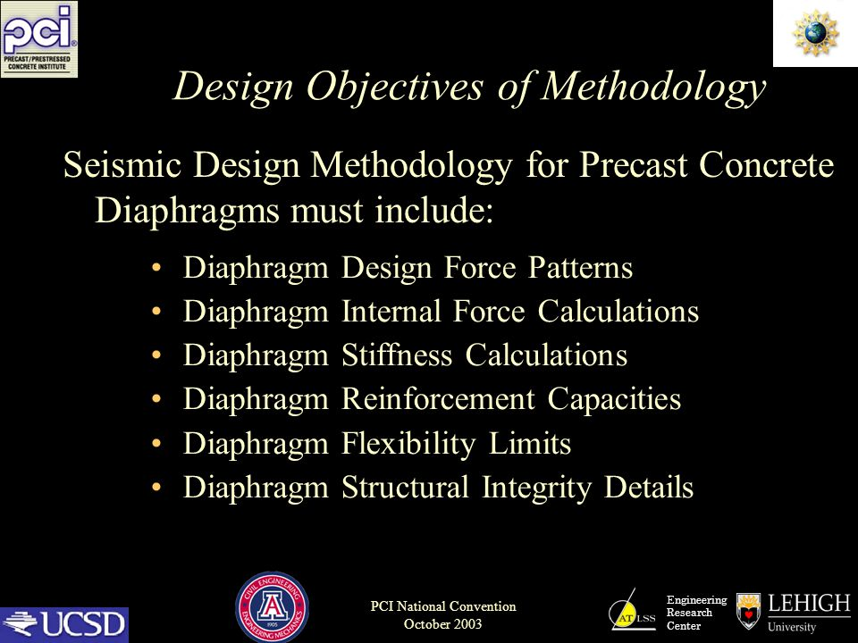 Engineering Research Center PCI National Convention October 2003 Design Objectives of Methodology Seismic Design Methodology for Precast Concrete Diap