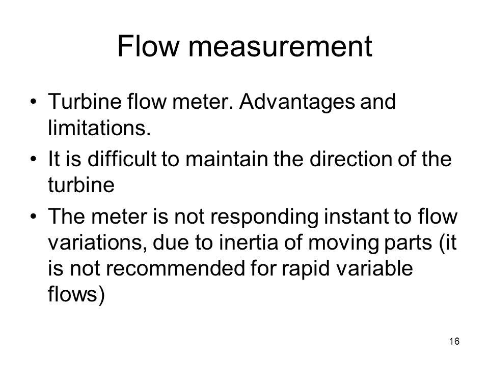 16 Flow measurement Turbine flow meter. Advantages and limitations.