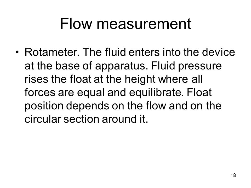 18 Flow measurement Rotameter. The fluid enters into the device at the base of apparatus.