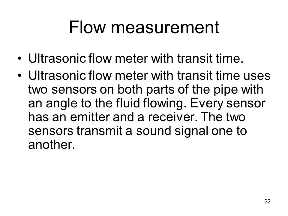 22 Flow measurement Ultrasonic flow meter with transit time.
