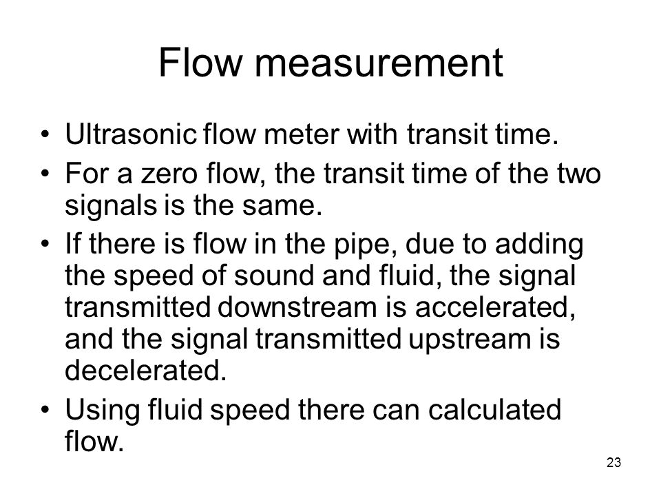 23 Flow measurement Ultrasonic flow meter with transit time.