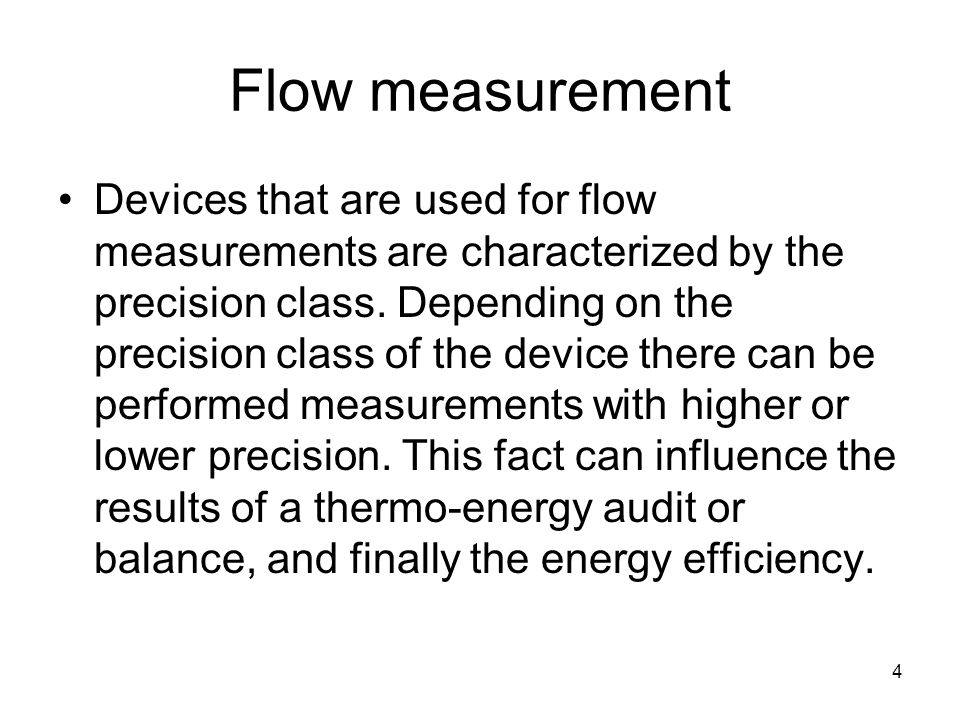4 Flow measurement Devices that are used for flow measurements are characterized by the precision class.