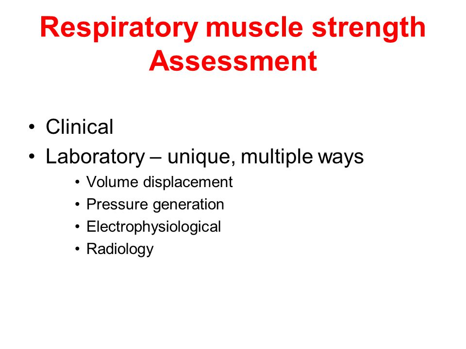Clinical Assessment –Generalized neuromuscular disorder Breathlessness, tachypnoea –Breathlessness – in supine position –Nocturnal hypoventilation –Recurrent aspiration –Paradoxical abdominal movement –Features present when diaphragm strength decreased to ¼ th of normal –Significant diaphragm weakness may be overlooked in early stage