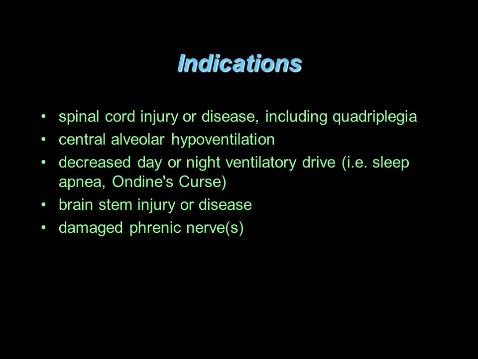 Indications spinal cord injury or disease, including quadriplegia central alveolar hypoventilation decreased day or night ventilatory drive (i.e.