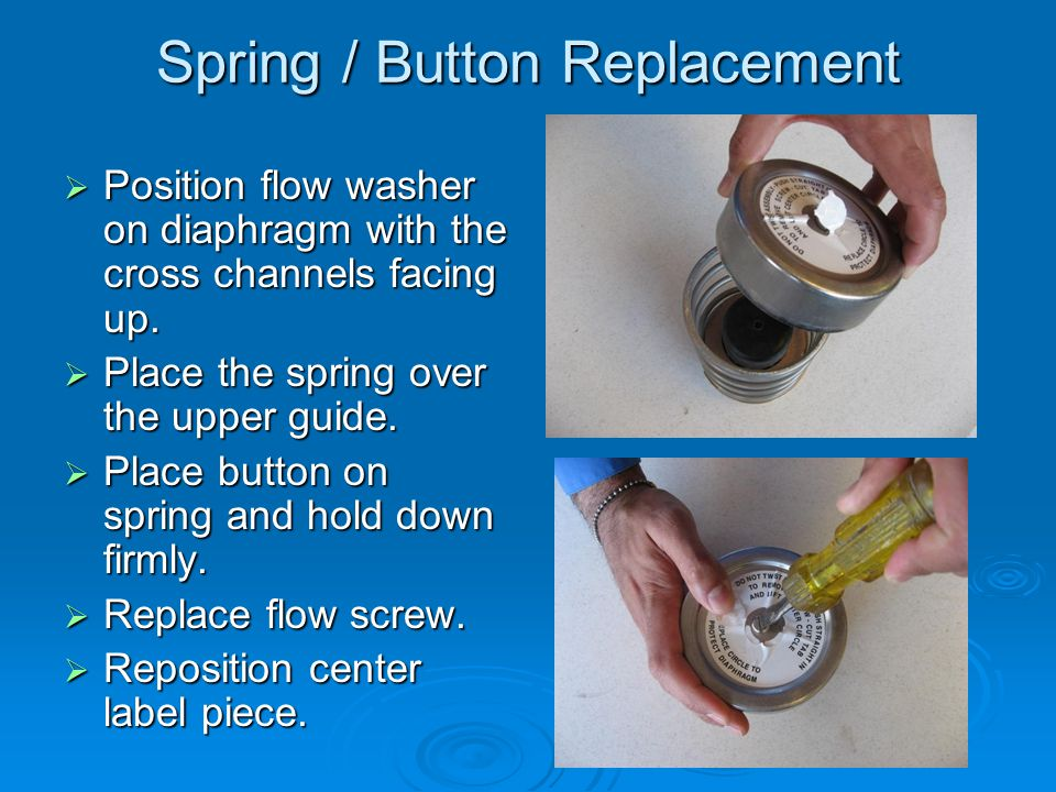 Spring / Button Replacement  Position flow washer on diaphragm with the cross channels facing up.