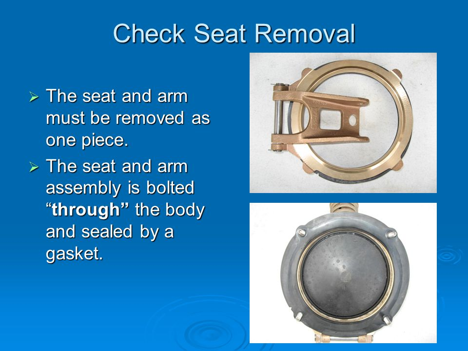 Check Seat Removal  The seat and arm must be removed as one piece.