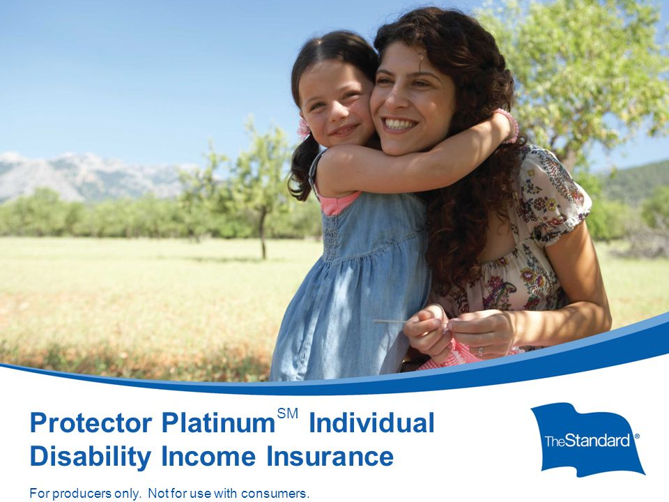 © 2010 Standard Insurance Company SI 15395PPT Protector Platinum Overview (Rev 5/14) Protector Platinum SM Individual Disability Income Insurance For producers only.