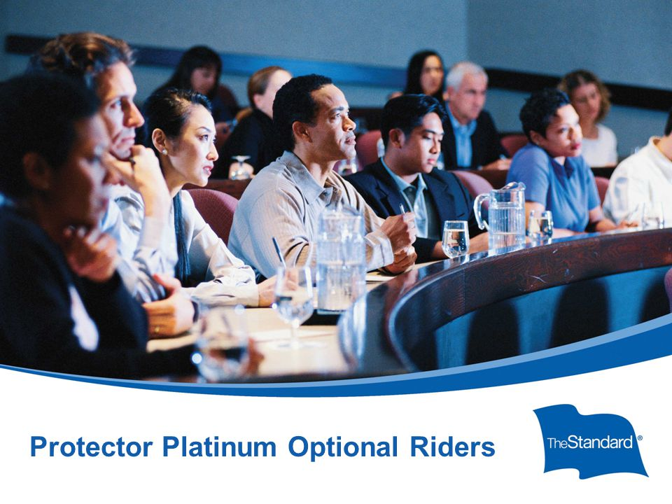© 2010 Standard Insurance Company SI 15395PPT Protector Platinum Overview (Rev 5/14) Protector Platinum Optional Riders