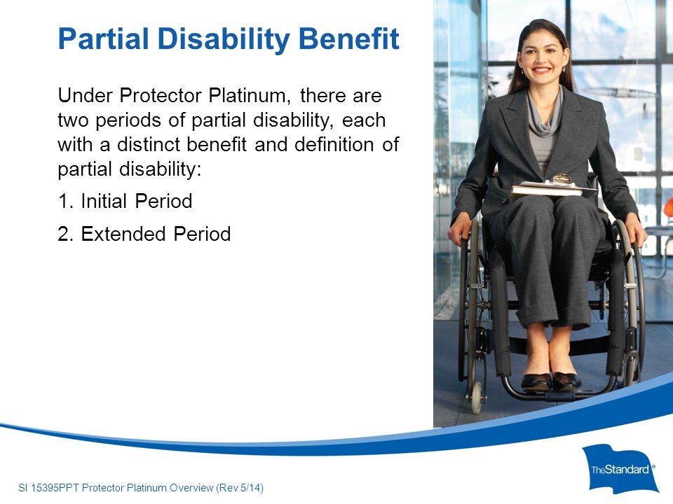 © 2010 Standard Insurance Company SI 15395PPT Protector Platinum Overview (Rev 5/14) ProductDiscount PercentagePricing Protector Platinum5%Gender Distinct* Multi-Product Discount *All Montana policies are issued gender neutral.