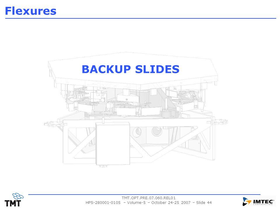 TMT.OPT.PRE.07.060.REL01 HPS-280001-0105 – Volume-5 – October 24-25 2007 – Slide 44 BACKUP SLIDES Flexures