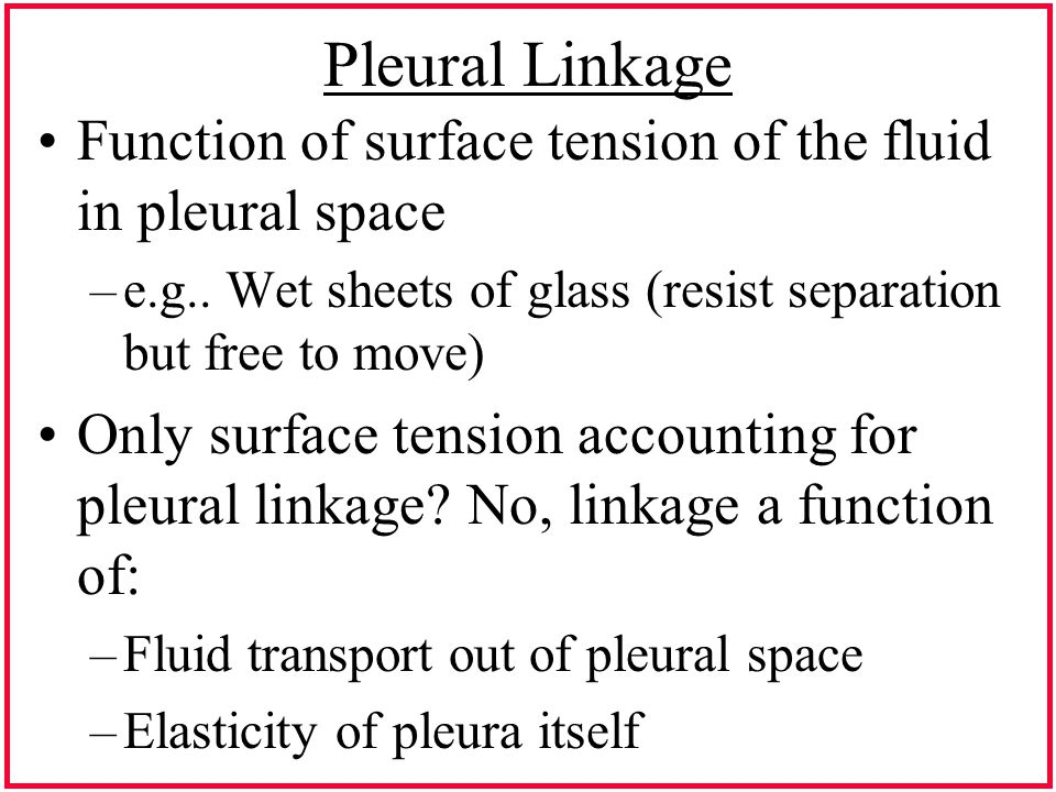 Pleural Linkage Function of surface tension of the fluid in pleural space –e.g..