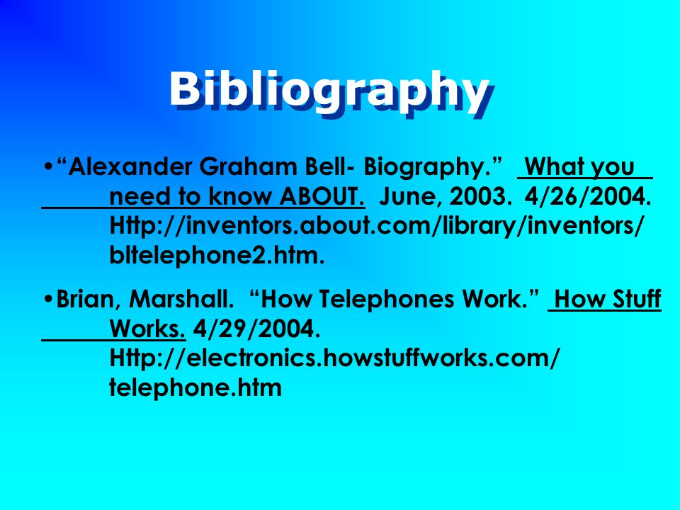 Bibliography Alexander Graham Bell- Biography. What you need to know ABOUT.