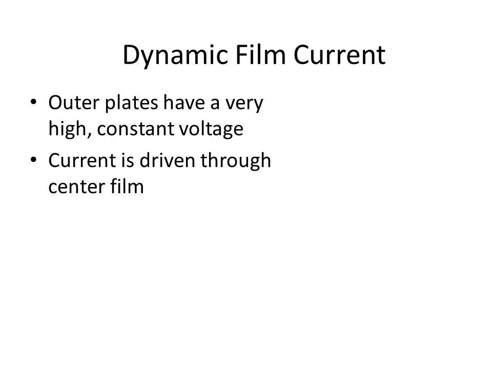 Outer plates have a very high, constant voltage Current is driven through center film Dynamic Film Current