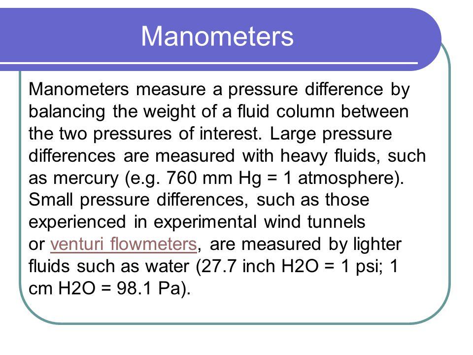 Liquid/Gas Pressure Where p is unknown pressure P o is Ambient pressure  is fluid density g is gravitational force h is fluid column 1 atm = 760 torr = 101 kPa.