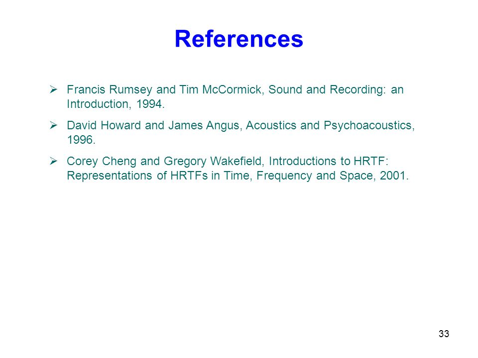 33 References  Francis Rumsey and Tim McCormick, Sound and Recording: an Introduction, 1994.