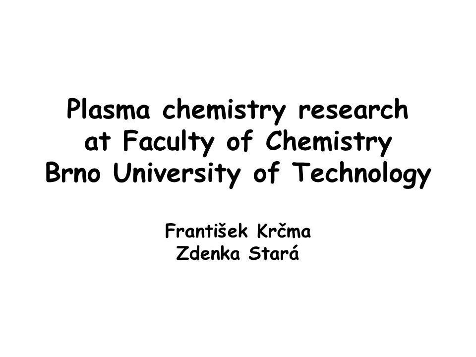 Plasma chemistry research at Faculty of Chemistry Brno University of Technology František Krčma Zdenka Stará