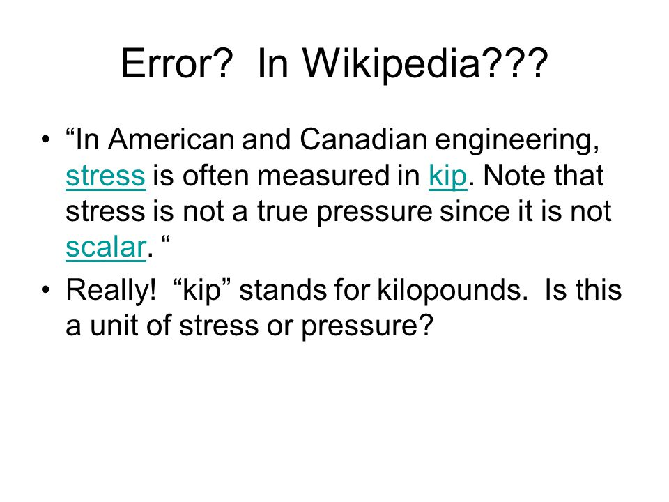 Error. In Wikipedia . In American and Canadian engineering, stress is often measured in kip.