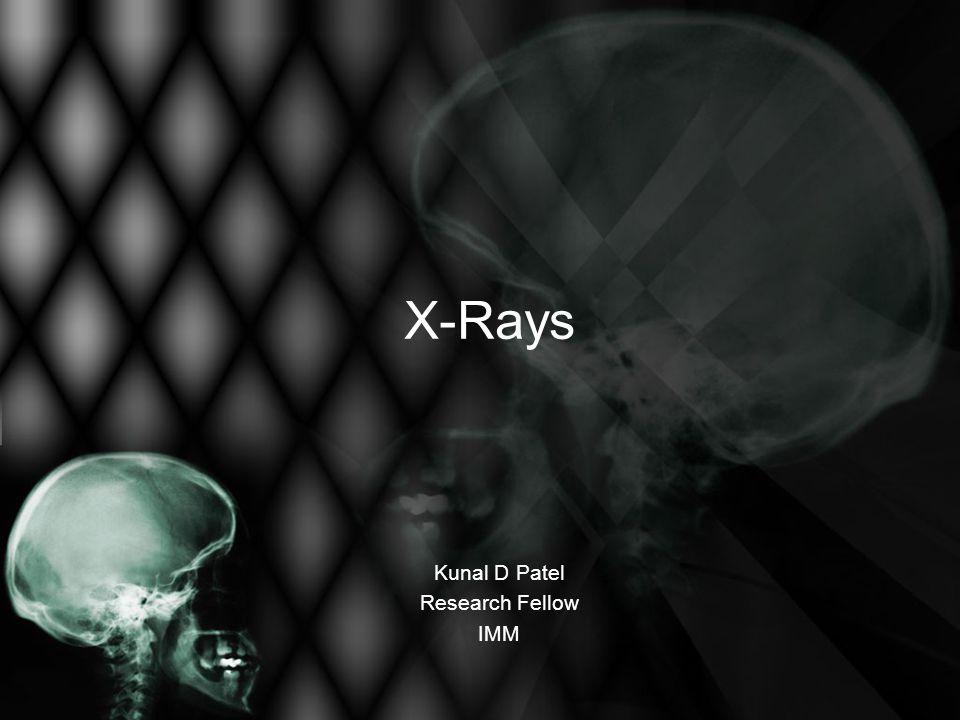 X-Rays Kunal D Patel Research Fellow IMM