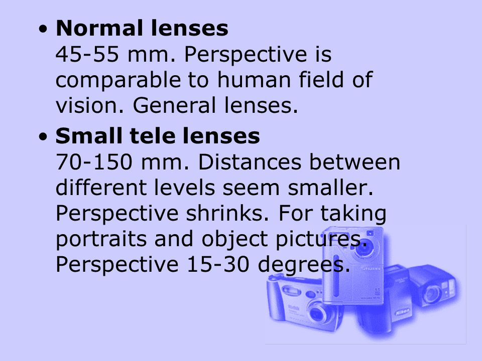 Normal lenses 45-55 mm. Perspective is comparable to human field of vision.
