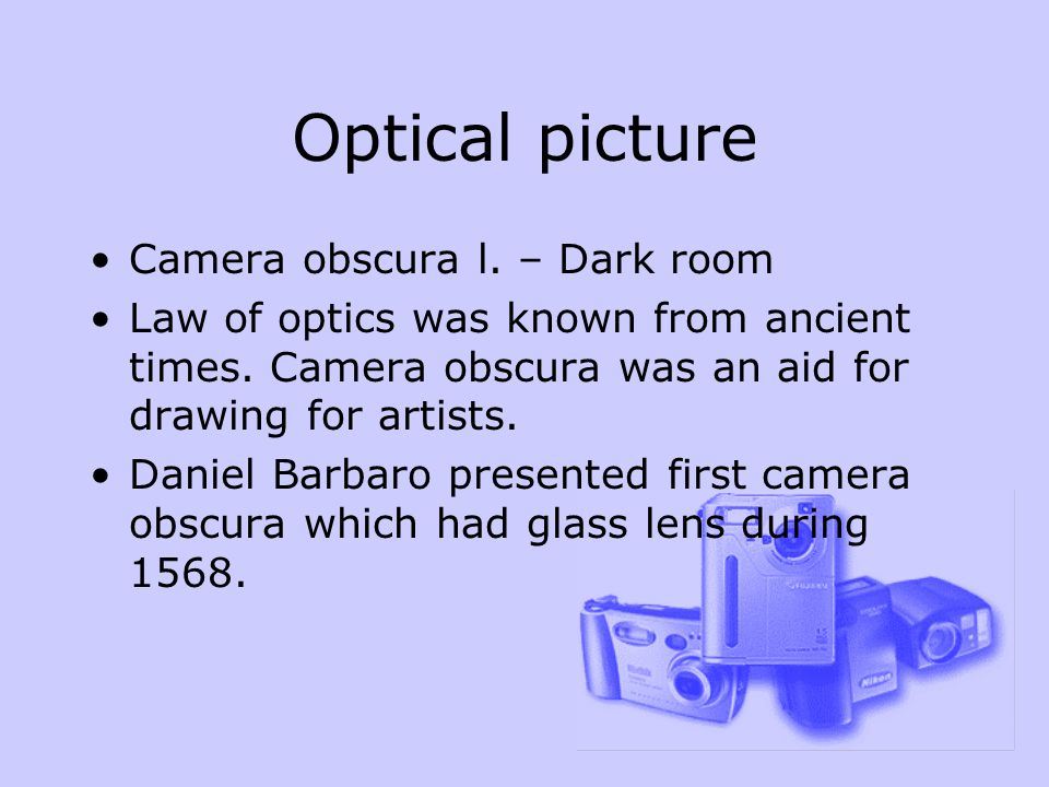 Optical picture Camera obscura l. – Dark room Law of optics was known from ancient times.