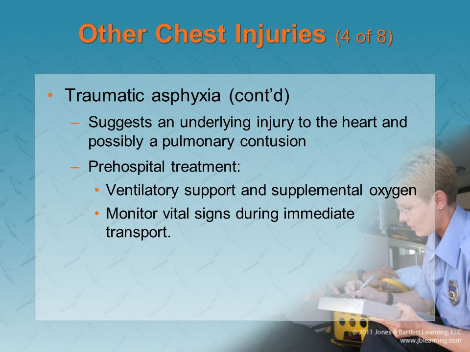 Other Chest Injuries (4 of 8) Traumatic asphyxia (cont'd) –Suggests an underlying injury to the heart and possibly a pulmonary contusion –Prehospital