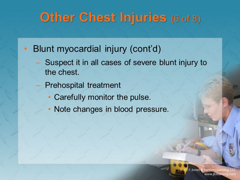 Other Chest Injuries (6 of 8) Blunt myocardial injury (cont'd) –Suspect it in all cases of severe blunt injury to the chest. –Prehospital treatment Ca