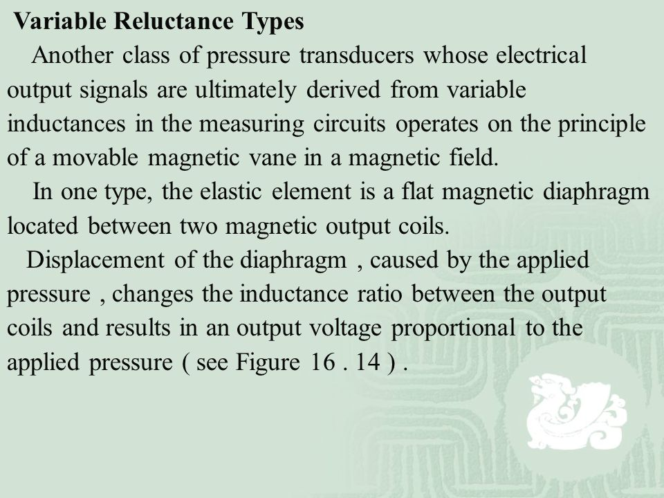 Variable Reluctance Types Another class of pressure transducers whose electrical output signals are ultimately derived from variable inductances in th