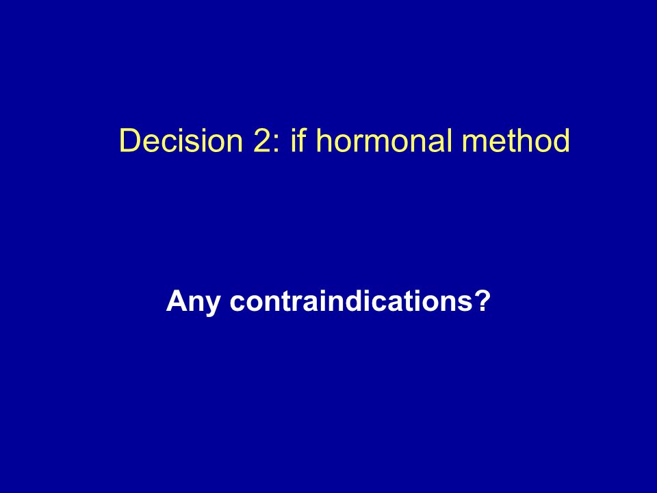 Decision 2: if hormonal method Any contraindications