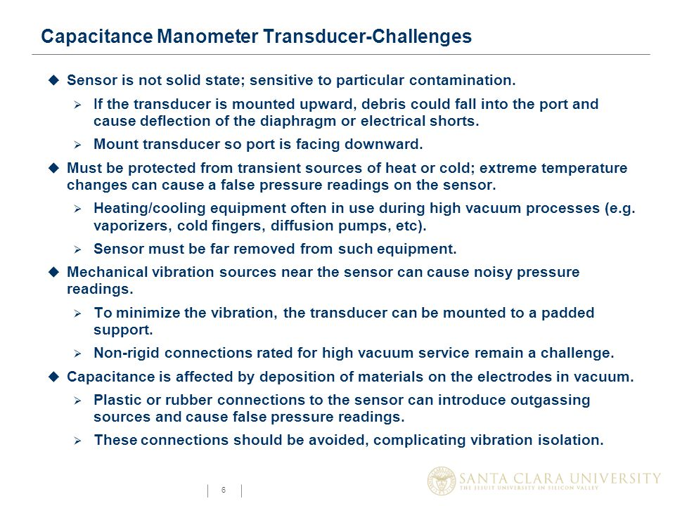 6 Capacitance Manometer Transducer-Challenges u Sensor is not solid state; sensitive to particular contamination.