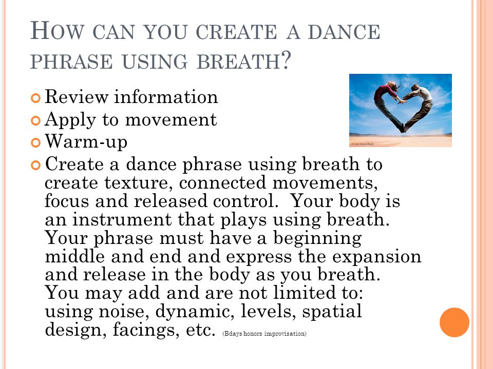 H OW CAN YOU CREATE A DANCE PHRASE USING BREATH .