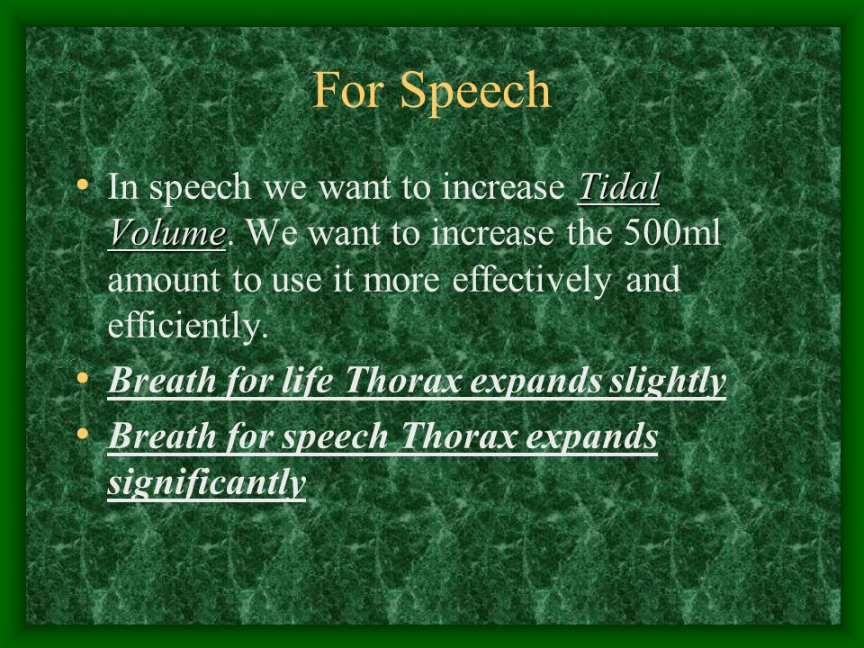 For Speech Tidal Volume In speech we want to increase Tidal Volume.
