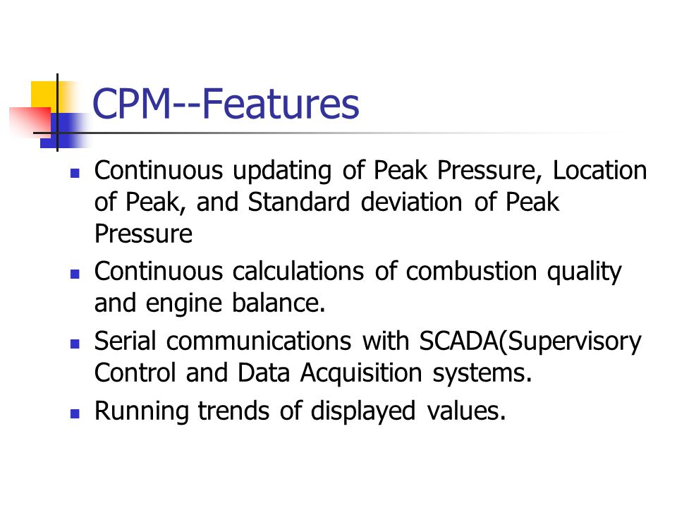 CPM--Features Continuous updating of Peak Pressure, Location of Peak, and Standard deviation of Peak Pressure Continuous calculations of combustion quality and engine balance.