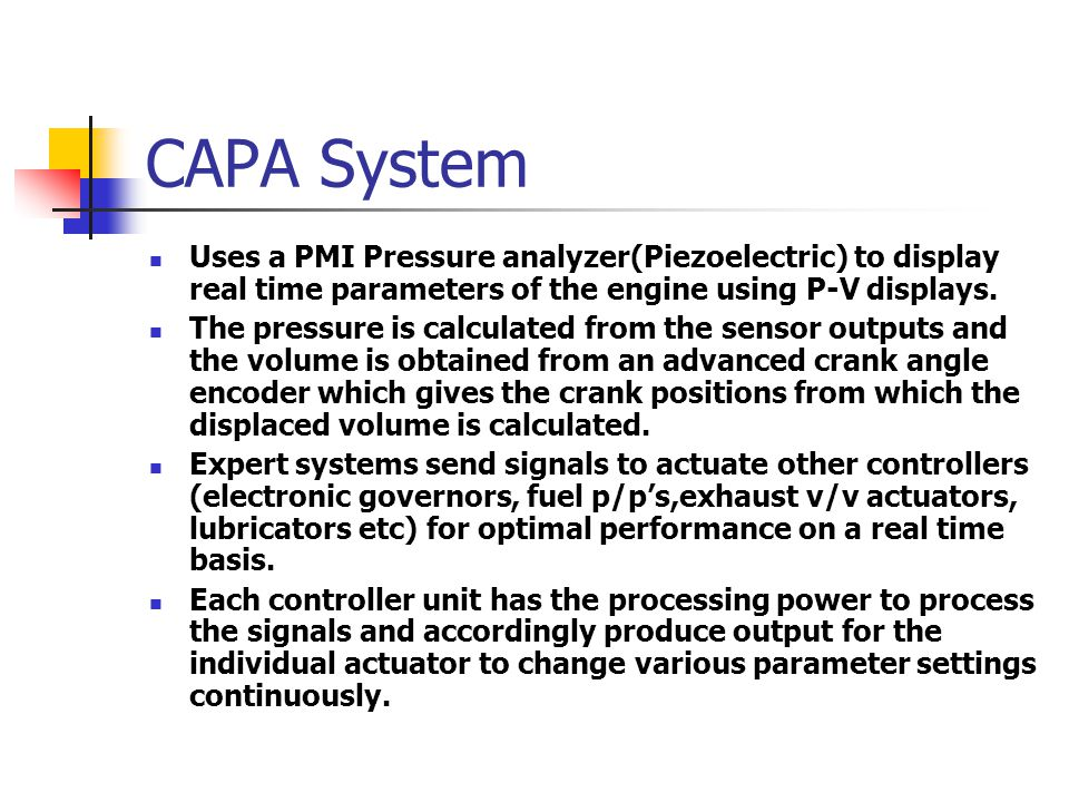 CAPA System Uses a PMI Pressure analyzer(Piezoelectric) to display real time parameters of the engine using P-V displays.