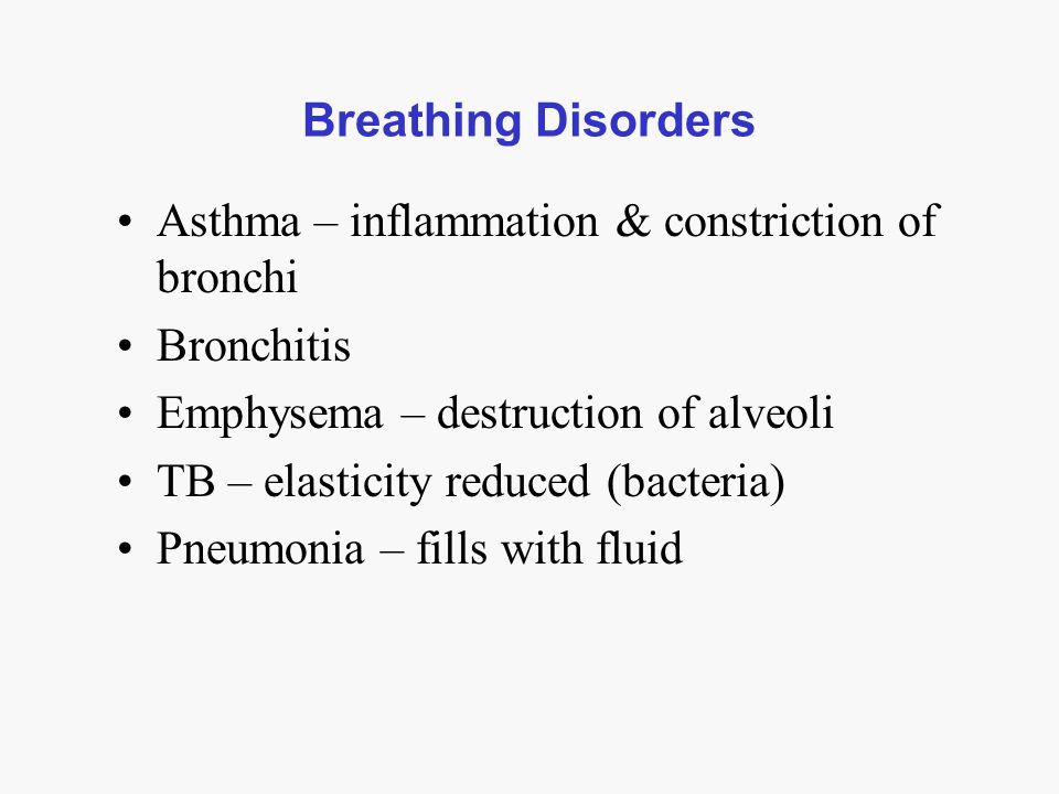 Breathing Disorders Asthma – inflammation & constriction of bronchi Bronchitis Emphysema – destruction of alveoli TB – elasticity reduced (bacteria) P