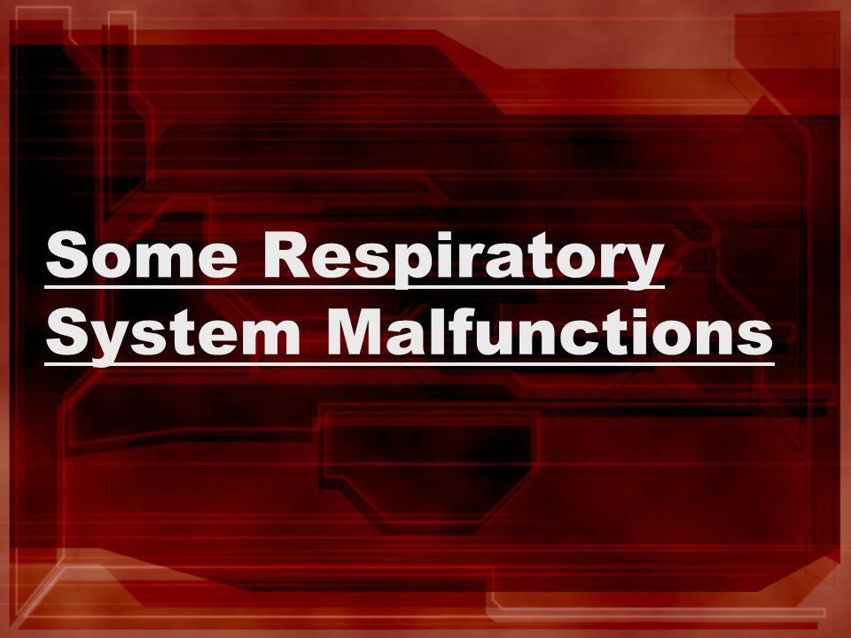 Some Respiratory System Malfunctions
