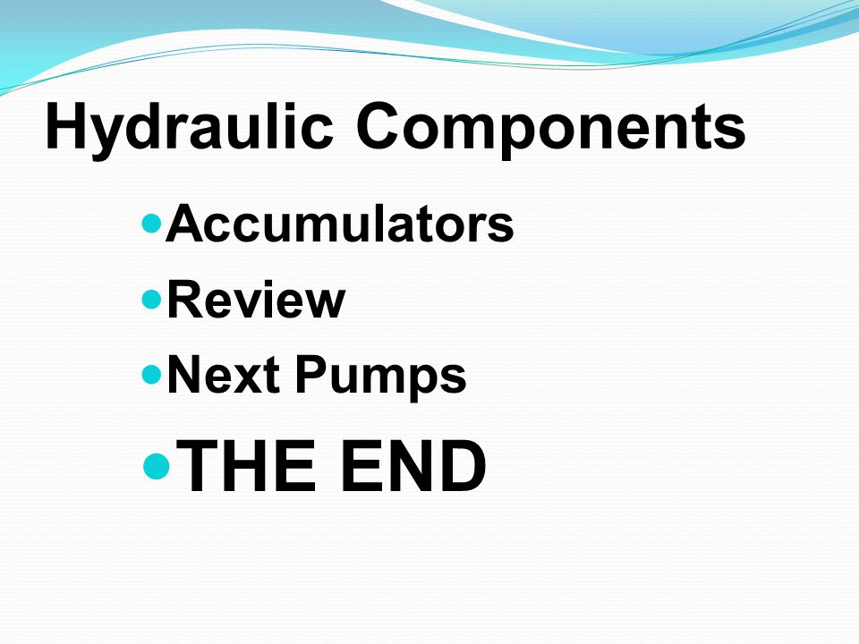 Hydraulic Components Accumulators Review Next Pumps THE END