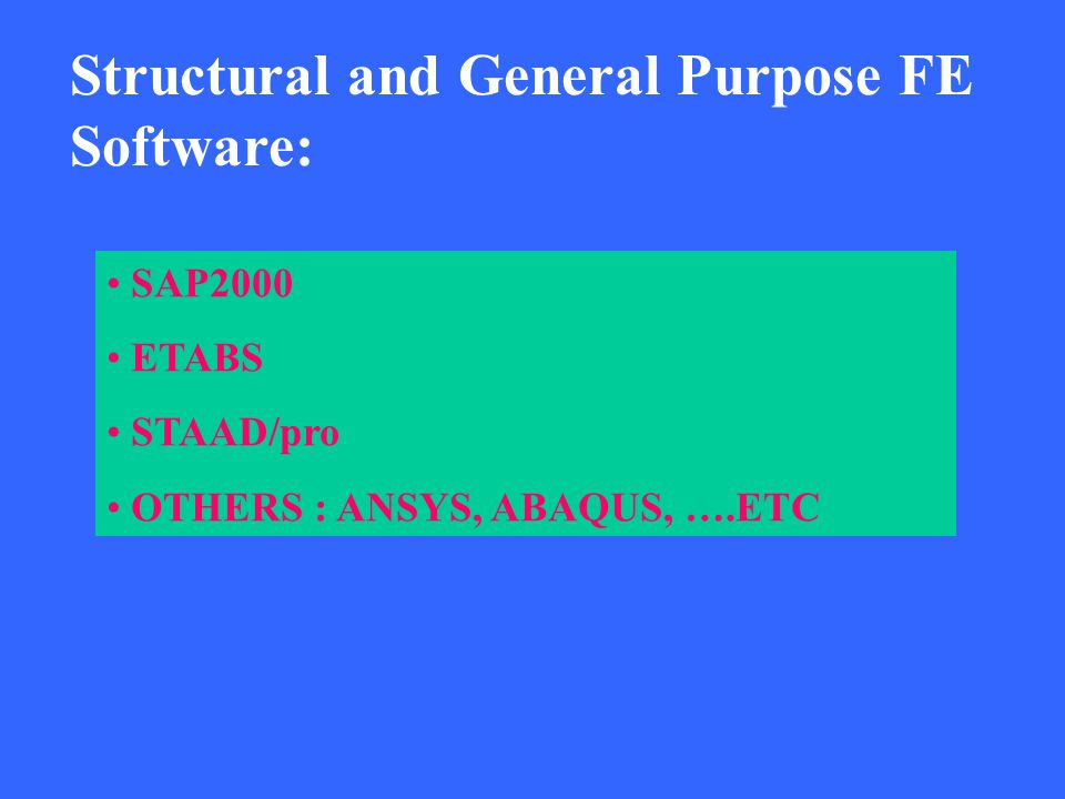 Structural and General Purpose FE Software: SAP2000 ETABS STAAD/pro OTHERS : ANSYS, ABAQUS, ….ETC