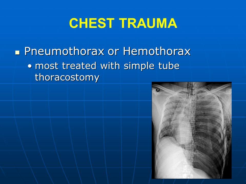 CHEST TRAUMA Pneumothorax or Hemothorax Pneumothorax or Hemothorax most treated with simple tube thoracostomymost treated with simple tube thoracostom