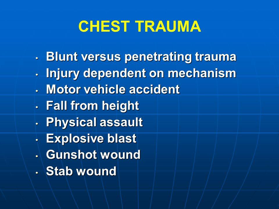 CHEST TRAUMA Blunt versus penetrating trauma Blunt versus penetrating trauma Injury dependent on mechanism Injury dependent on mechanism Motor vehicle