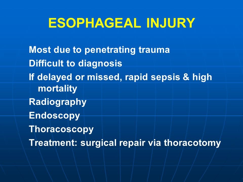 ESOPHAGEAL INJURY Most due to penetrating trauma Difficult to diagnosis If delayed or missed, rapid sepsis & high mortality Radiography Endoscopy Thor