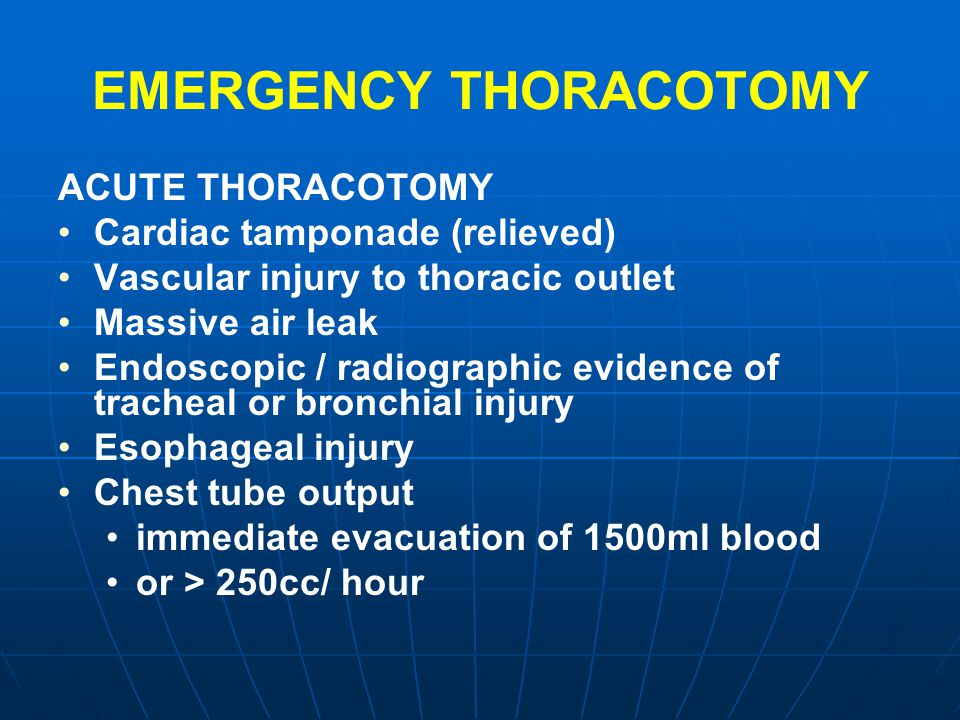 EMERGENCY THORACOTOMY ACUTE THORACOTOMY Cardiac tamponade (relieved) Vascular injury to thoracic outlet Massive air leak Endoscopic / radiographic evi
