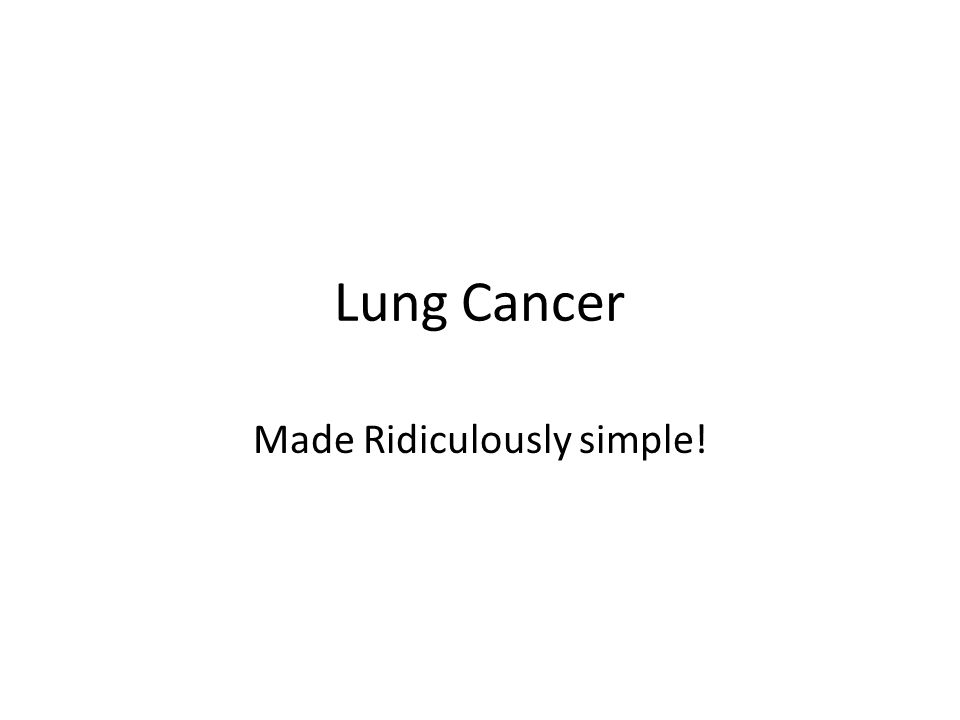 Lung Cancer Made Ridiculously simple!