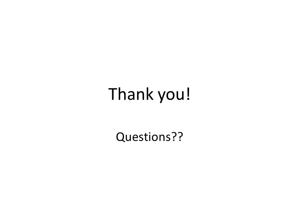 Thank you! Questions??