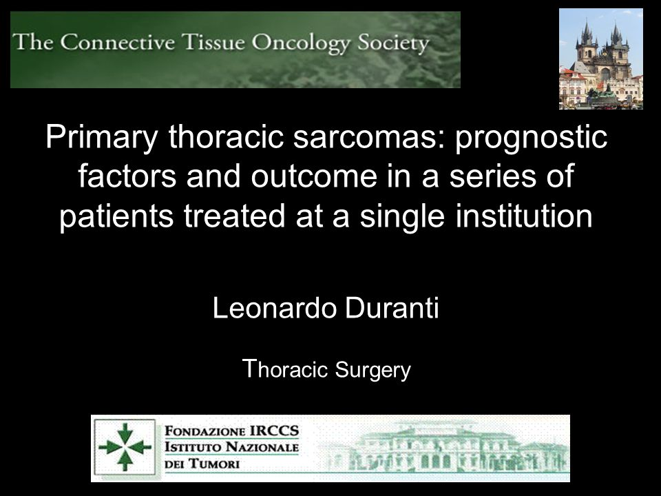 Primary thoracic sarcomas: prognostic factors and outcome in a series of patients treated at a single institution Leonardo Duranti T horacic Surgery