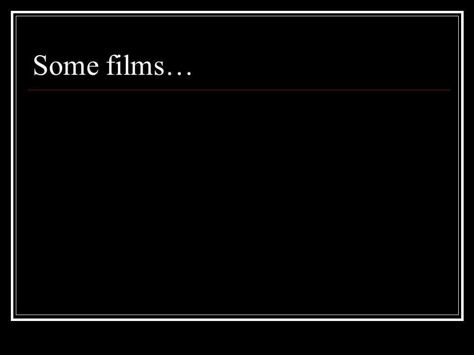 Some films…