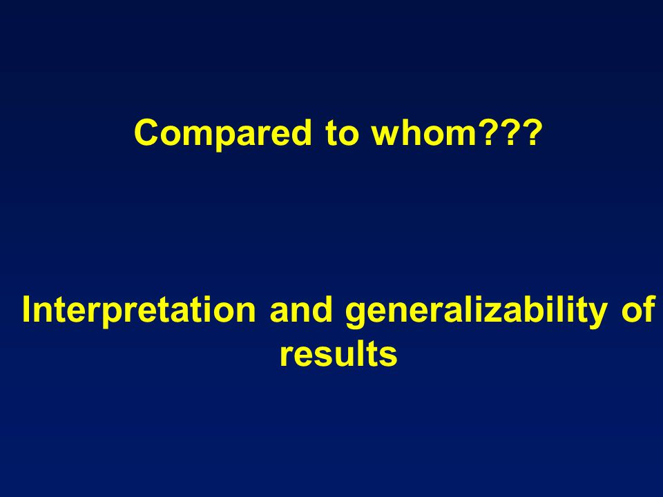 Compared to whom Interpretation and generalizability of results