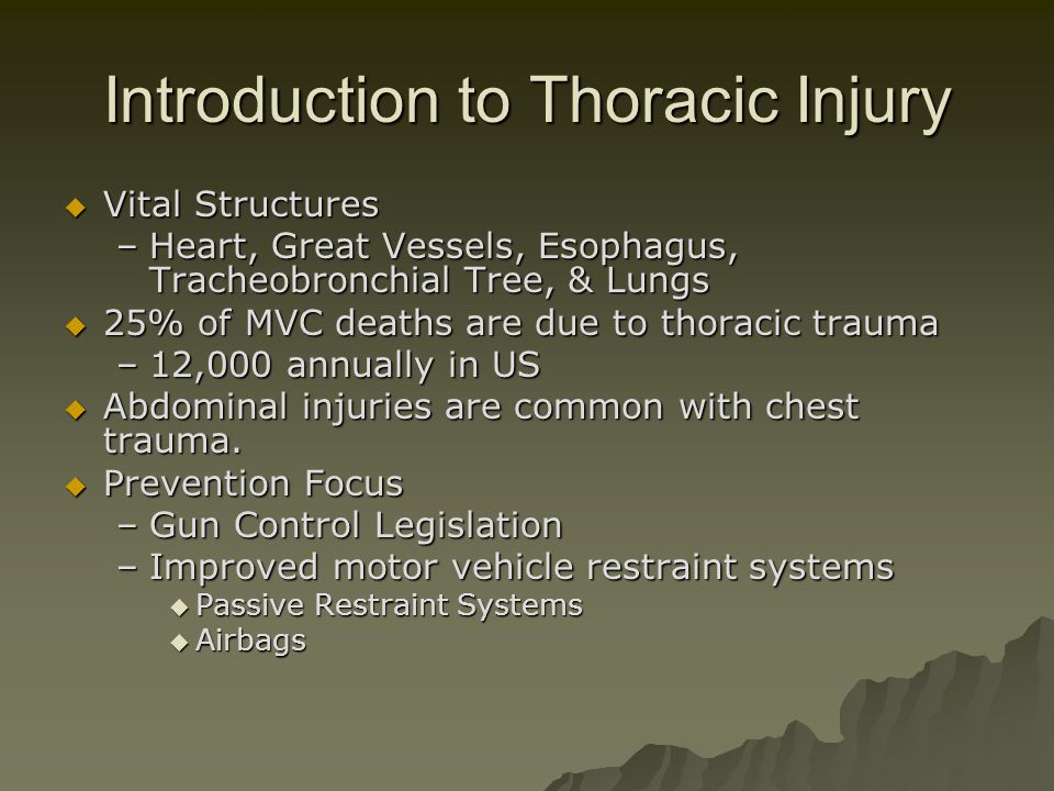 Introduction to Thoracic Injury  Vital Structures –Heart, Great Vessels, Esophagus, Tracheobronchial Tree, & Lungs  25% of MVC deaths are due to tho