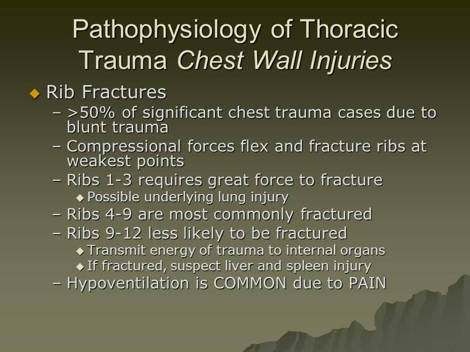 Pathophysiology of Thoracic Trauma Chest Wall Injuries  Rib Fractures –>50% of significant chest trauma cases due to blunt trauma –Compressional forc