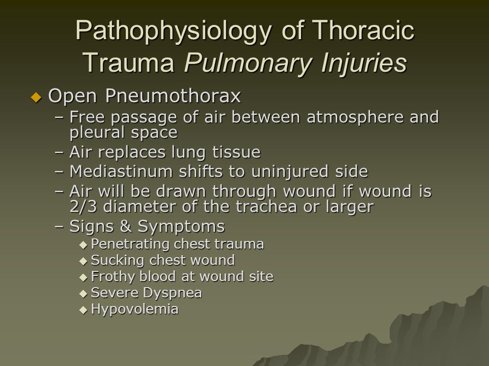 Pathophysiology of Thoracic Trauma Pulmonary Injuries  Open Pneumothorax –Free passage of air between atmosphere and pleural space –Air replaces lung